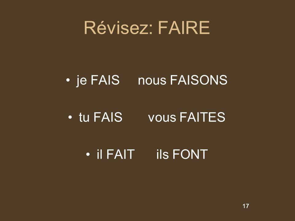 17 Révisez: FAIRE je FAIS nous FAISONS tu FAIS vous FAITES il FAIT ils FONT 17