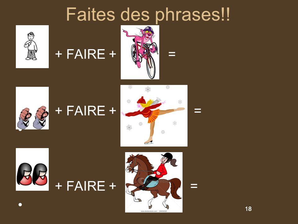 18 Faites des phrases!! + FAIRE + = + FAIRE + = 18