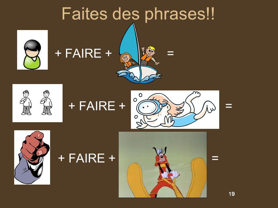 19 Faites des phrases!! + FAIRE + = + FAIRE + = 19