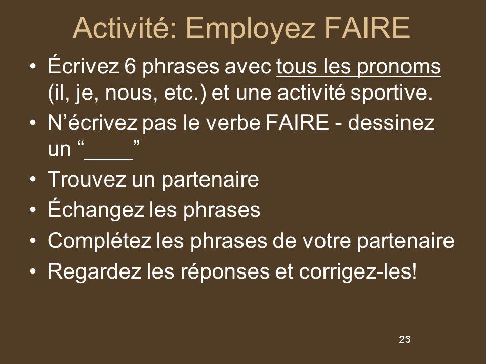 23 Activité: Employez FAIRE Écrivez 6 phrases avec tous les pronoms (il, je, nous, etc.) et une activité sportive. Nécrivez pas le verbe FAIRE - dessi