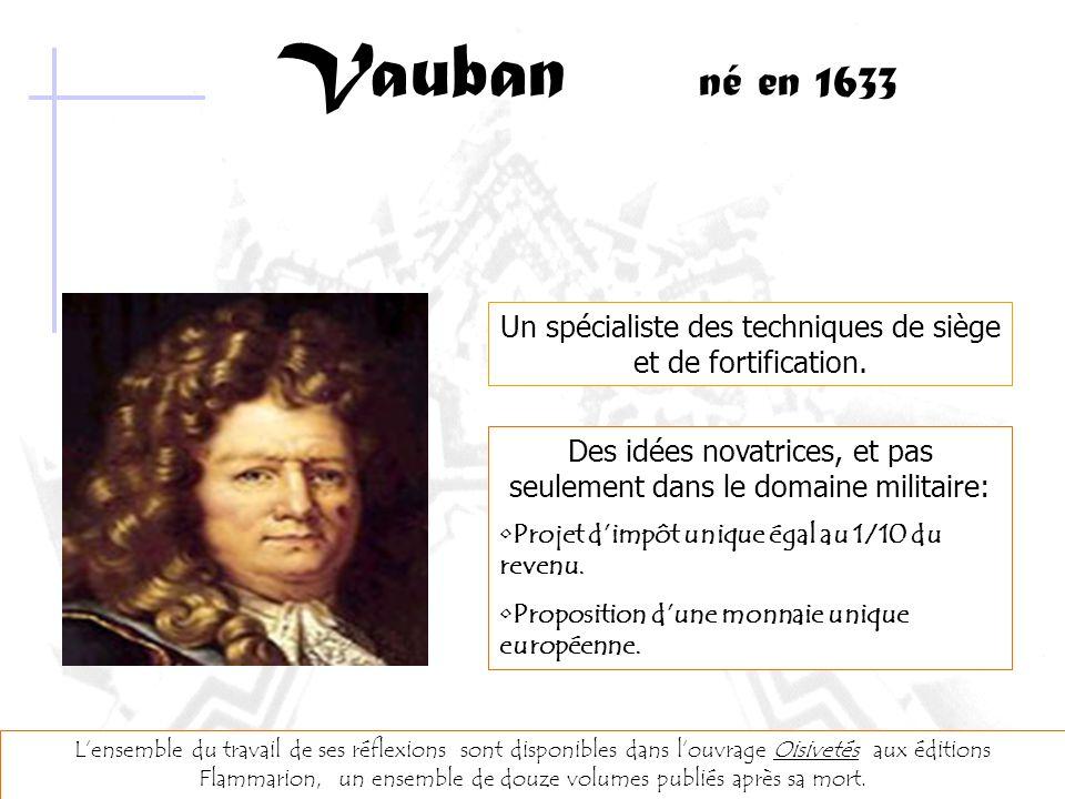 Soutenance FH : Vauban ou la maîtrise de la fortification au 17 ème siècle - 28/02/2005 – ICAM1 Nantes Vauban né en 1633 Un spécialiste des techniques de siège et de fortification.