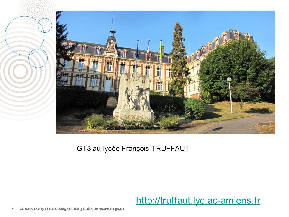 Le nouveau lycée denseignement général et technologique 1 http://truffaut.lyc.ac-amiens.fr GT3 au lycée François TRUFFAUT