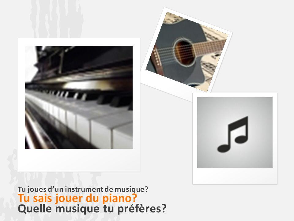 Tu joues dun instrument de musique? Tu sais jouer du piano? Quelle musique tu préfères?