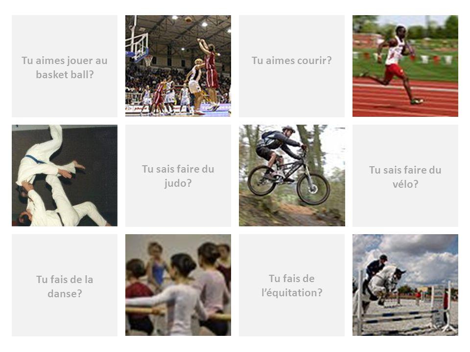 Tu fais de léquitation? Tu aimes courir? Tu aimes jouer au basket ball? Tu sais faire du judo? Tu sais faire du vélo? Tu fais de la danse?