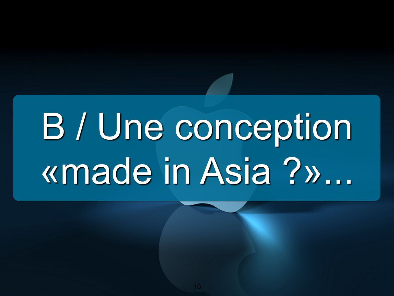 10 B / Une conception «made in Asia ?»... 10