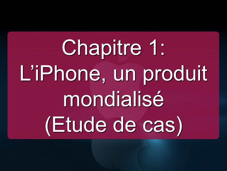 3 Chapitre 1: LiPhone, un produit mondialisé (Etude de cas) Chapitre 1: LiPhone, un produit mondialisé (Etude de cas) 3