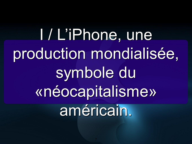 7 I / LiPhone, une production mondialisée, symbole du «néocapitalisme» américain. 7