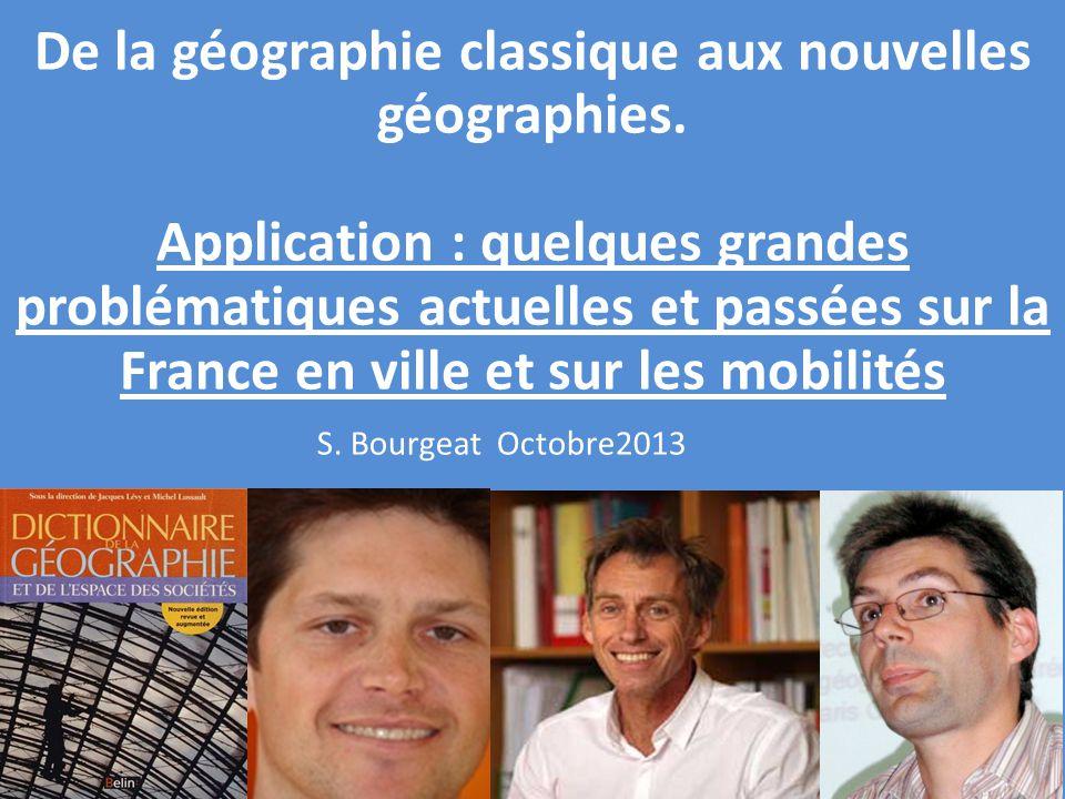 De la géographie classique aux nouvelles géographies. Application : quelques grandes problématiques actuelles et passées sur la France en ville et sur