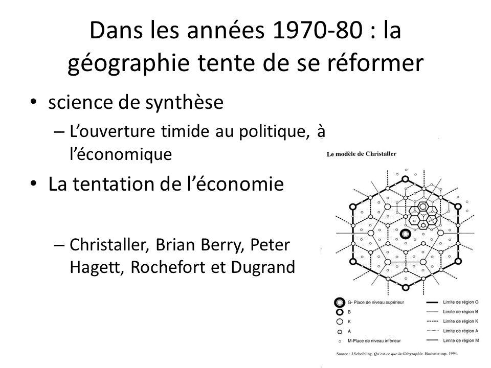 Dans les années 1970-80 : la géographie tente de se réformer science de synthèse – Louverture timide au politique, à léconomique La tentation de lécon