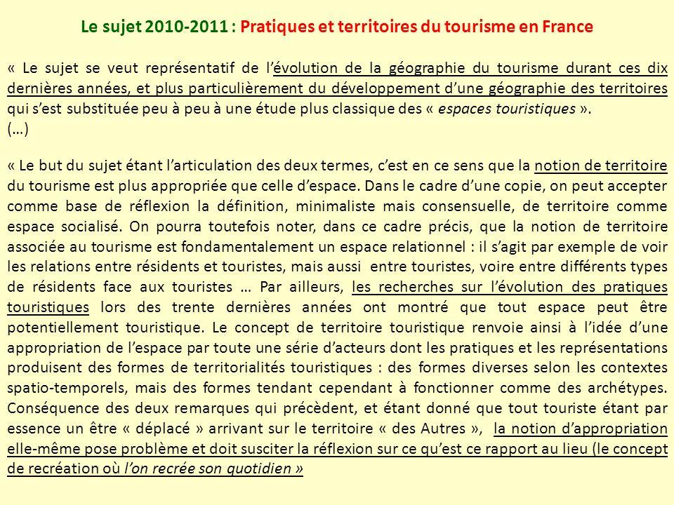 Le sujet 2010-2011 : Pratiques et territoires du tourisme en France « Le sujet se veut représentatif de lévolution de la géographie du tourisme durant