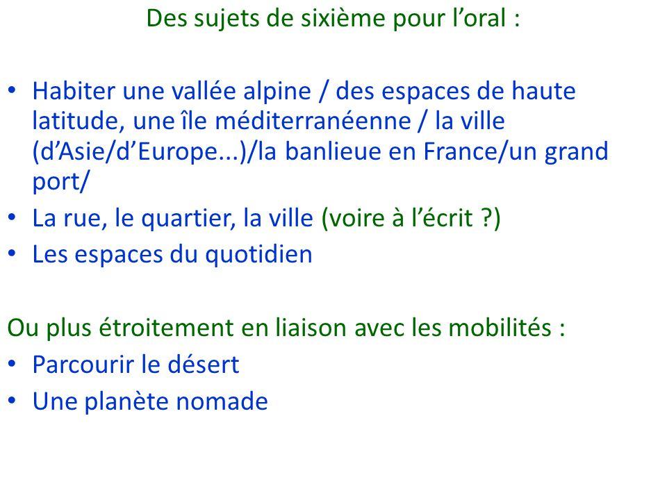 Des sujets de sixième pour loral : Habiter une vallée alpine / des espaces de haute latitude, une île méditerranéenne / la ville (dAsie/dEurope...)/la