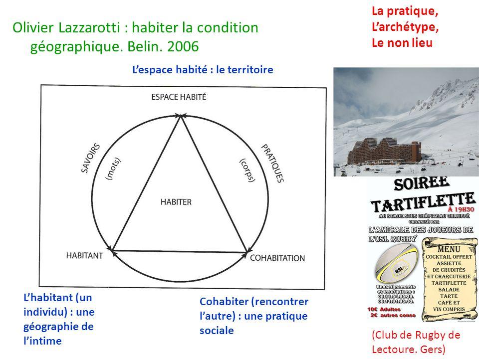 Olivier Lazzarotti : habiter la condition géographique. Belin. 2006 Cohabiter (rencontrer lautre) : une pratique sociale Lespace habité : le territoir
