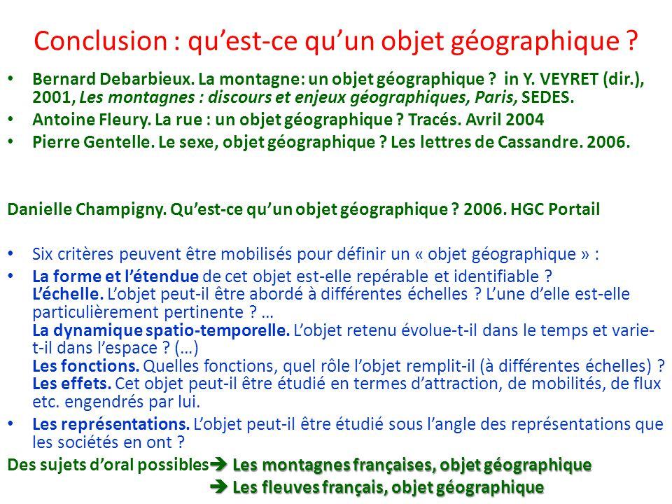 Conclusion : quest-ce quun objet géographique ? Bernard Debarbieux. La montagne: un objet géographique ? in Y. VEYRET (dir.), 2001, Les montagnes : di