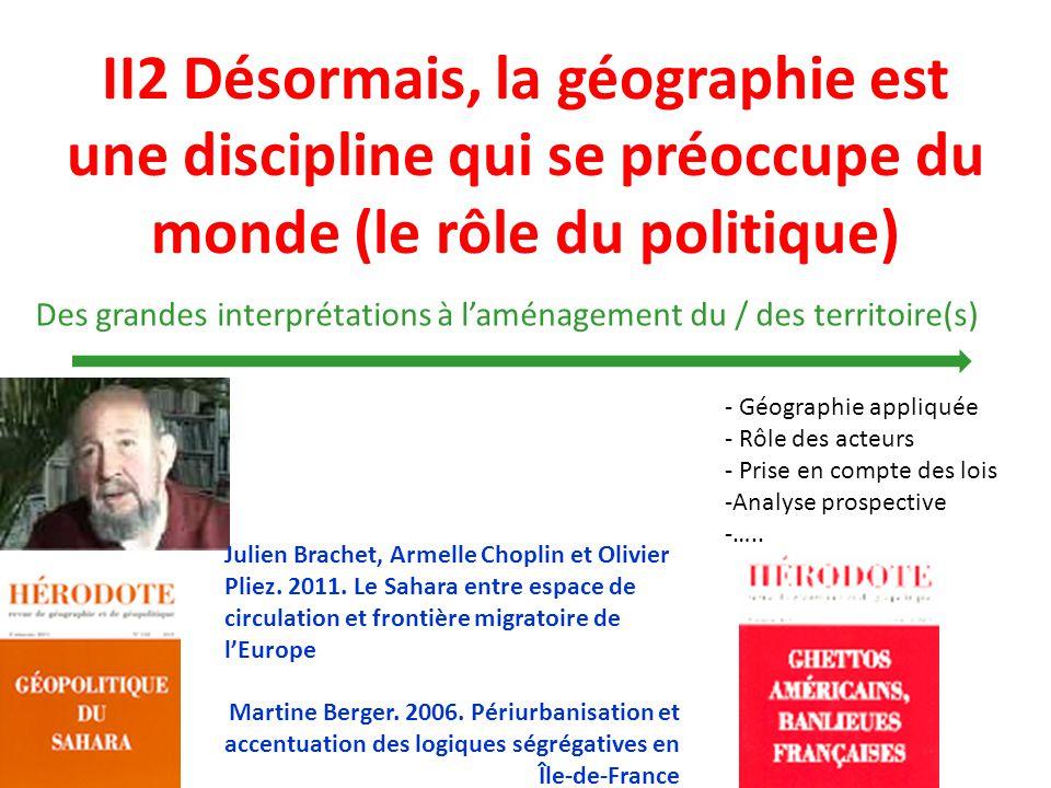 II2 Désormais, la géographie est une discipline qui se préoccupe du monde (le rôle du politique) Des grandes interprétations à laménagement du / des t