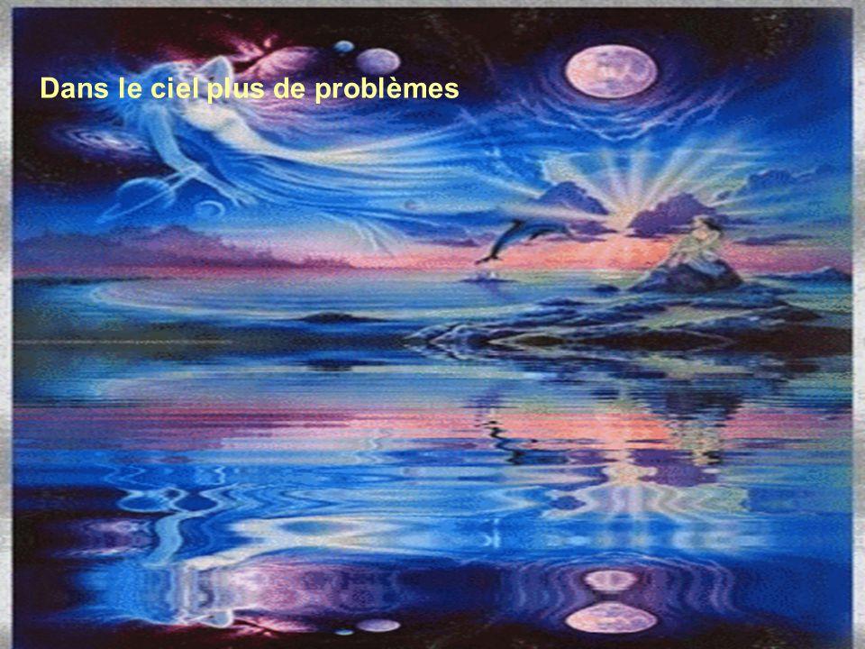 Nous aurons pour nous l'éternité Dans le bleu de toute l'immensité
