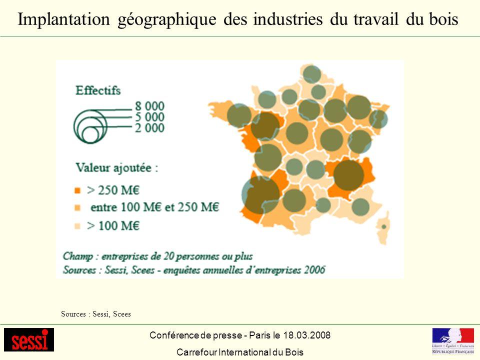 Implantation géographique des industries du travail du bois Conférence de presse - Paris le 18.03.2008 Carrefour International du Bois Sources : Sessi
