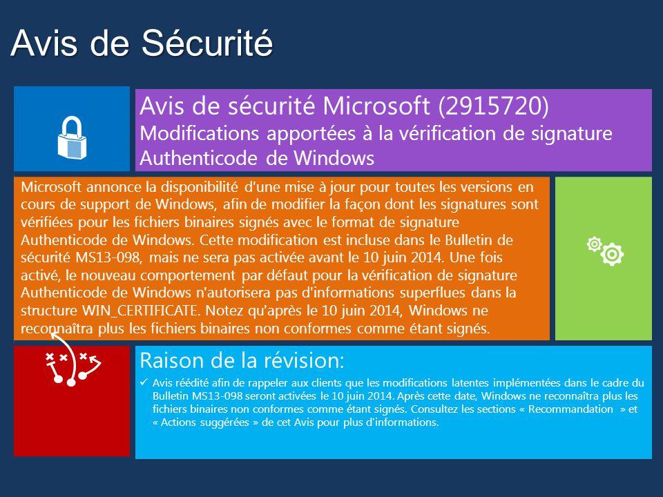Avis de Sécurité Avis de sécurité Microsoft (2915720) Modifications apportées à la vérification de signature Authenticode de Windows Microsoft annonce la disponibilité d une mise à jour pour toutes les versions en cours de support de Windows, afin de modifier la façon dont les signatures sont vérifiées pour les fichiers binaires signés avec le format de signature Authenticode de Windows.