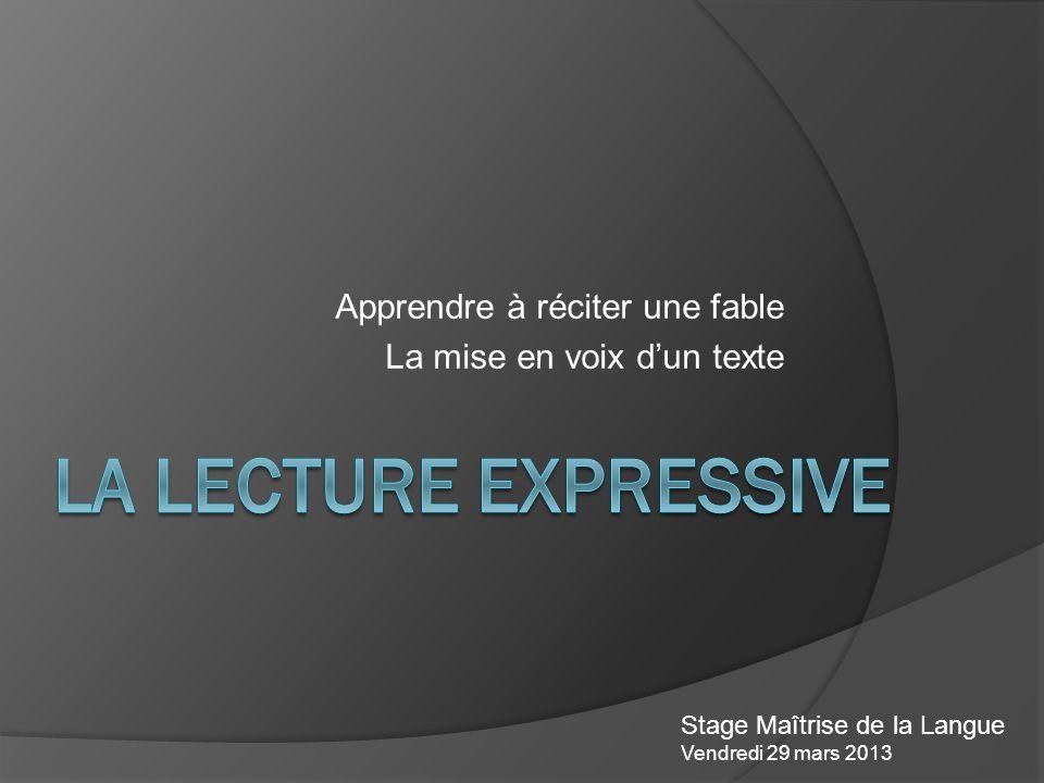 Apprendre à réciter une fable La mise en voix dun texte Stage Maîtrise de la Langue Vendredi 29 mars 2013