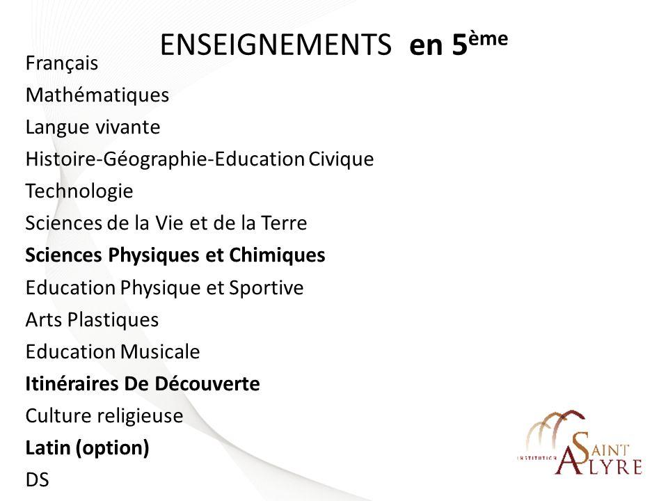 ENSEIGNEMENTS en 5 ème Français Mathématiques Langue vivante Histoire-Géographie-Education Civique Technologie Sciences de la Vie et de la Terre Scien