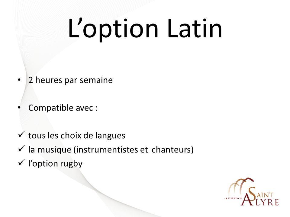 Loption Latin 2 heures par semaine Compatible avec : tous les choix de langues la musique (instrumentistes et chanteurs) loption rugby