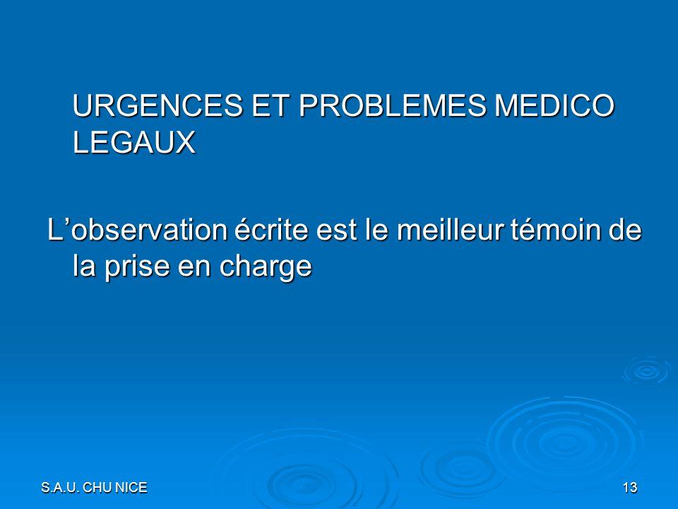 URGENCES ET PROBLEMES MEDICO LEGAUX URGENCES ET PROBLEMES MEDICO LEGAUX Lobservation écrite est le meilleur témoin de la prise en charge S.A.U. CHU NI