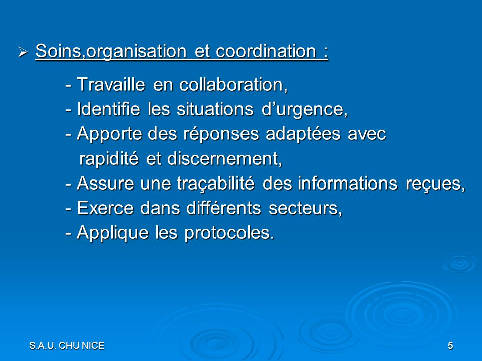 S.A.U. CHU NICE 5 Soins,organisation et coordination : Soins,organisation et coordination : - Travaille en collaboration, - Identifie les situations d