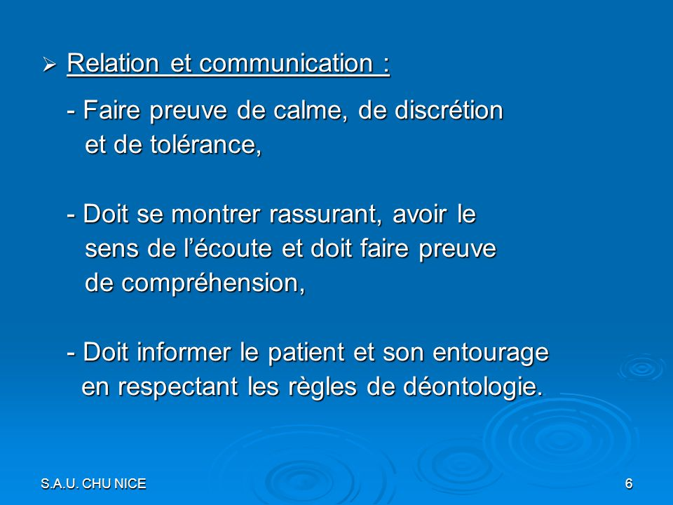 S.A.U. CHU NICE 6 Relation et communication : Relation et communication : - Faire preuve de calme, de discrétion et de tolérance, et de tolérance, - D