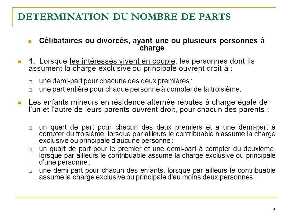 5 55 DETERMINATION DU NOMBRE DE PARTS Célibataires ou divorcés, ayant une ou plusieurs personnes à charge 1. Lorsque les intéressés vivent en couple,