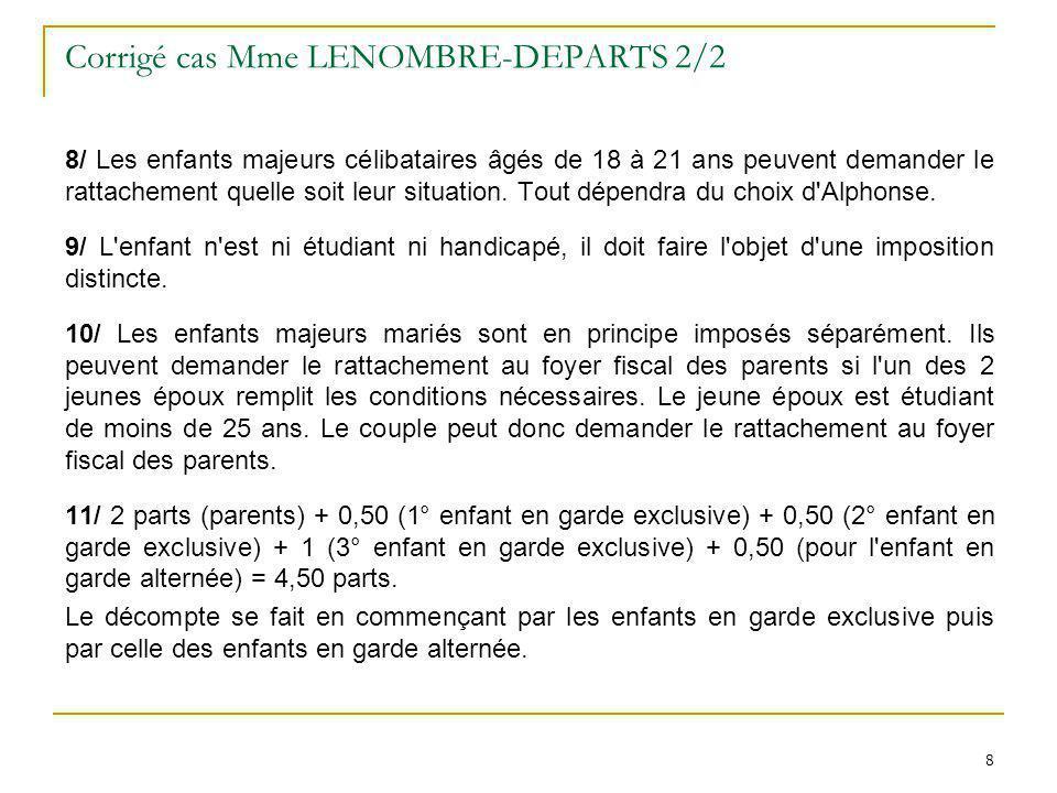 8 8 Corrigé cas Mme LENOMBRE-DEPARTS 2/2 8/ Les enfants majeurs célibataires âgés de 18 à 21 ans peuvent demander le rattachement quelle soit leur sit