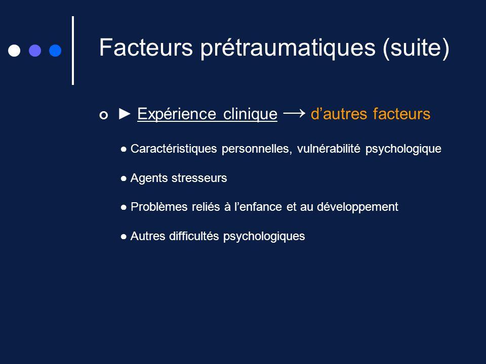 Facteurs prétraumatiques (suite) Expérience clinique dautres facteurs Caractéristiques personnelles, vulnérabilité psychologique Agents stresseurs Pro