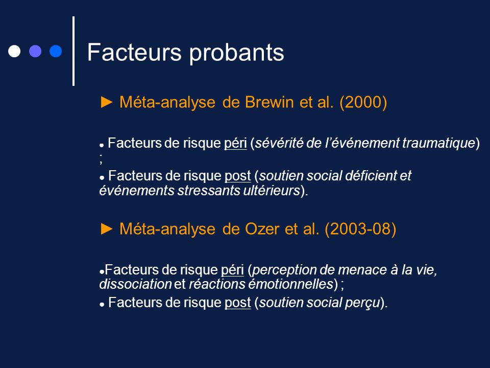 Facteurs probants Méta-analyse de Brewin et al. (2000) Facteurs de risque péri (sévérité de lévénement traumatique) ; Facteurs de risque post (soutien