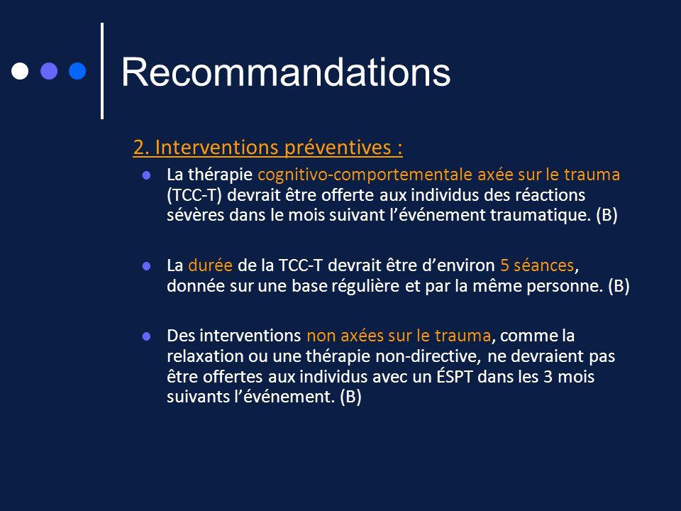 Recommandations 2. Interventions préventives : La thérapie cognitivo-comportementale axée sur le trauma (TCC-T) devrait être offerte aux individus des