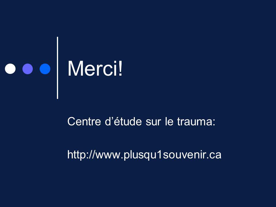 Merci! Centre détude sur le trauma: http://www.plusqu1souvenir.ca