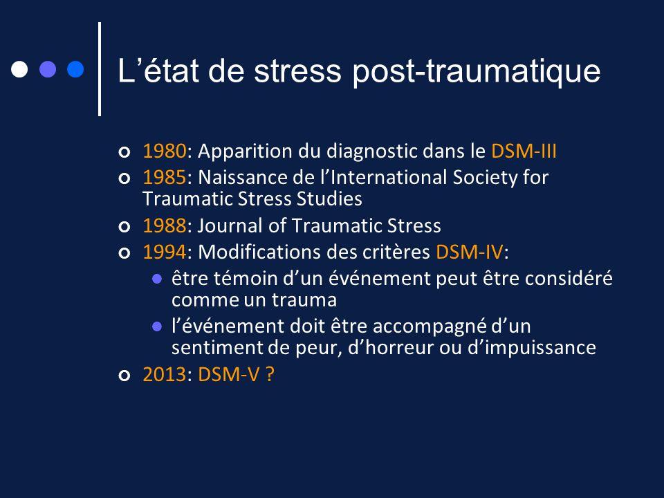 Létat de stress post-traumatique 1980: Apparition du diagnostic dans le DSM-III 1985: Naissance de lInternational Society for Traumatic Stress Studies