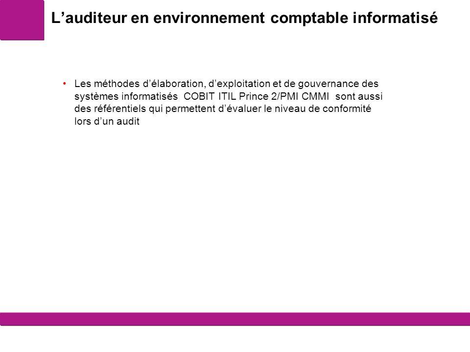 Lauditeur en environnement comptable informatisé 1 Les méthodes délaboration, dexploitation et de gouvernance des systèmes informatisés COBIT ITIL Prince 2/PMI CMMI sont aussi des référentiels qui permettent dévaluer le niveau de conformité lors dun audit