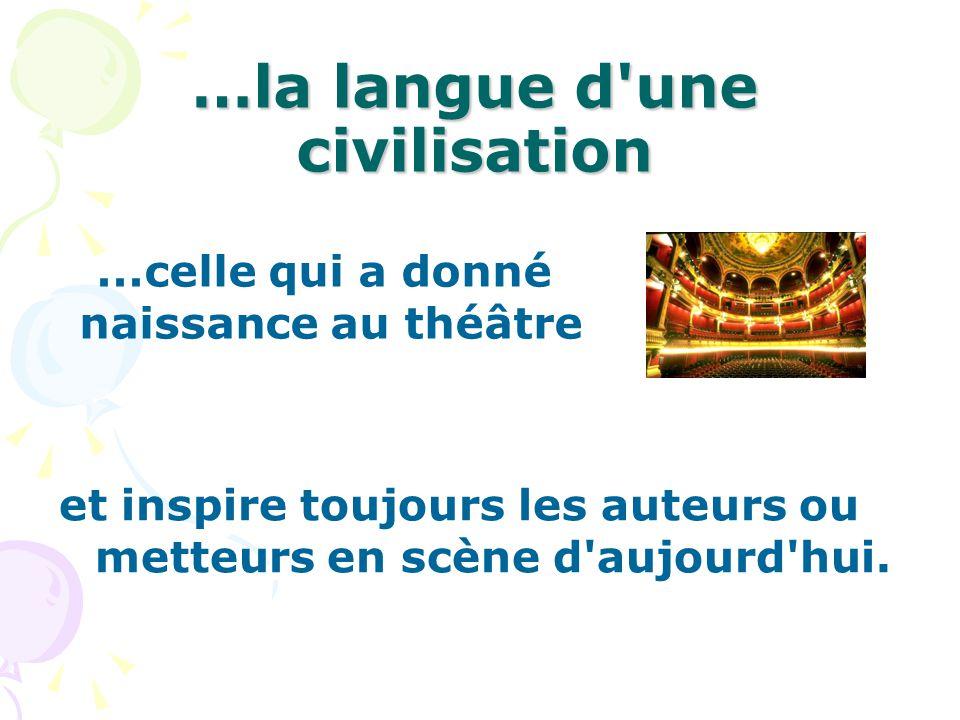 …la langue d une civilisation et inspire toujours les auteurs ou metteurs en scène d aujourd hui....celle qui a donné naissance au théâtre