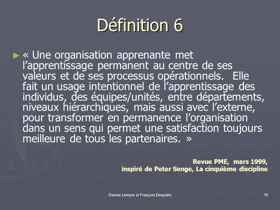 Denise Lemyre et François Despatis10 Définition 6 « Une organisation apprenante met lapprentissage permanent au centre de ses valeurs et de ses proces