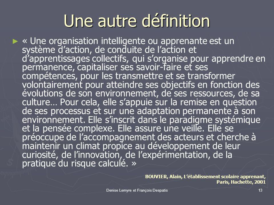 Denise Lemyre et François Despatis13 Une autre définition « Une organisation intelligente ou apprenante est un système daction, de conduite de laction