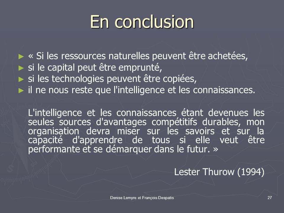 Denise Lemyre et François Despatis27 En conclusion « Si les ressources naturelles peuvent être achetées, si le capital peut être emprunté, si les tech