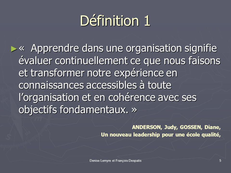 Denise Lemyre et François Despatis5 Définition 1 « Apprendre dans une organisation signifie évaluer continuellement ce que nous faisons et transformer