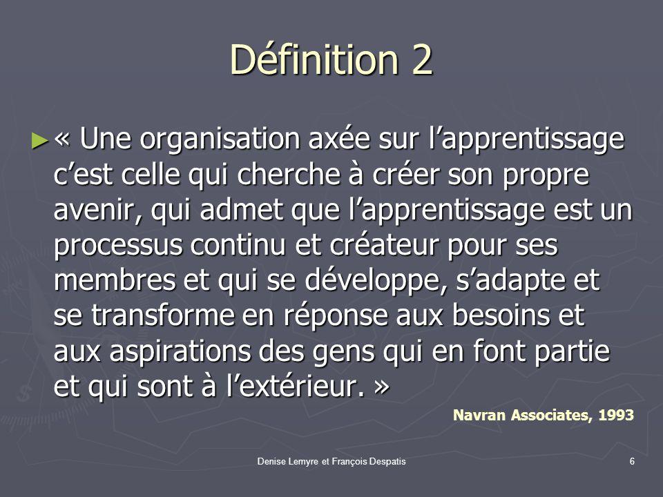 Denise Lemyre et François Despatis6 Définition 2 « Une organisation axée sur lapprentissage cest celle qui cherche à créer son propre avenir, qui adme