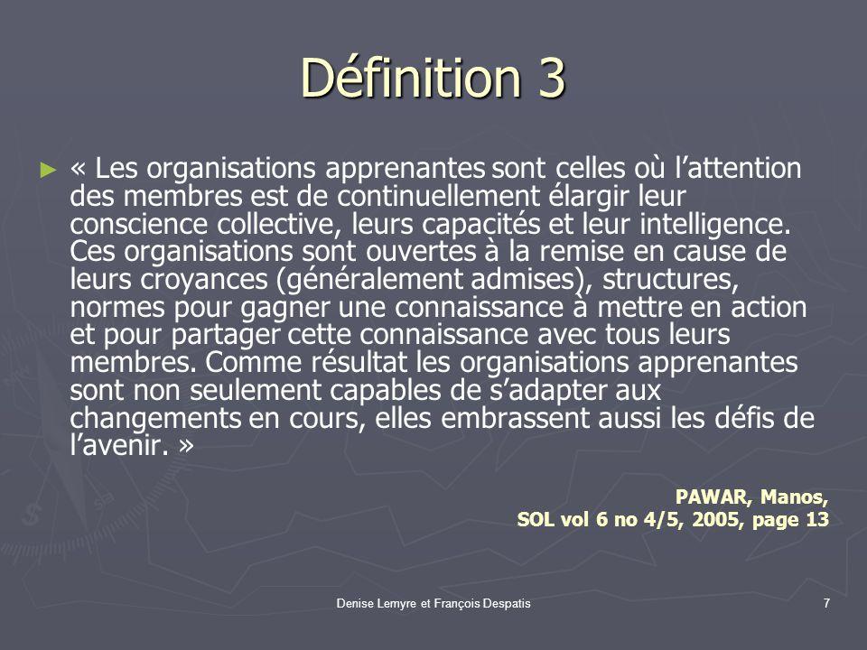 Denise Lemyre et François Despatis7 Définition 3 « Les organisations apprenantes sont celles où lattention des membres est de continuellement élargir