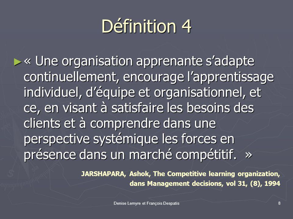 Denise Lemyre et François Despatis8 Définition 4 « Une organisation apprenante sadapte continuellement, encourage lapprentissage individuel, déquipe e