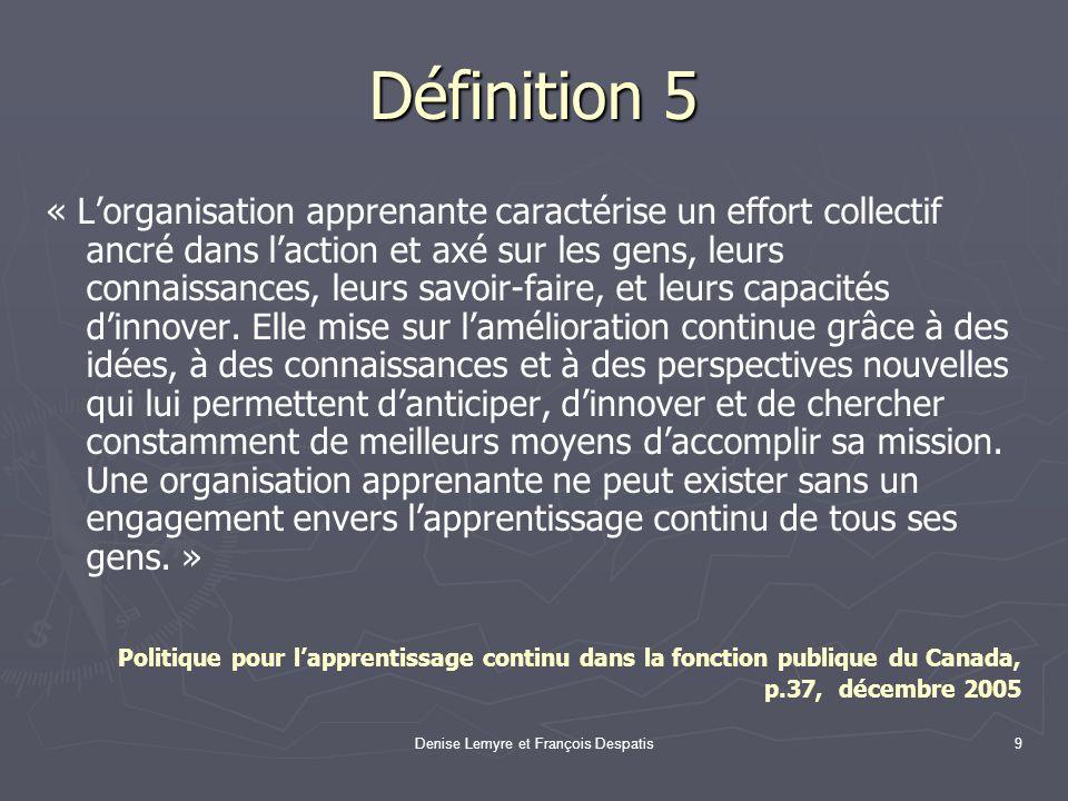Denise Lemyre et François Despatis9 Définition 5 « Lorganisation apprenante caractérise un effort collectif ancré dans laction et axé sur les gens, le