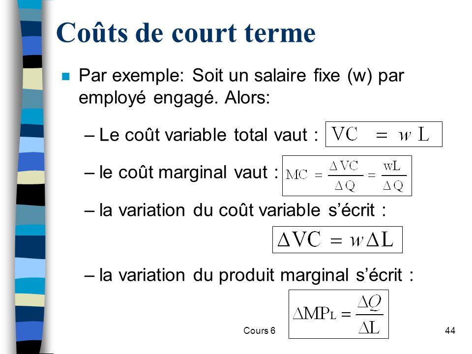 Cours 644 Coûts de court terme n Par exemple: Soit un salaire fixe (w) par employé engagé.
