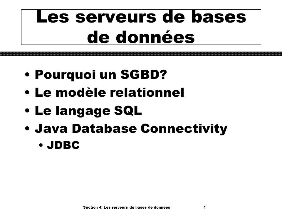 Section 4: Les serveurs de bases de données 1 Les serveurs de bases de données Pourquoi un SGBD? Le modèle relationnel Le langage SQL Java Database Co