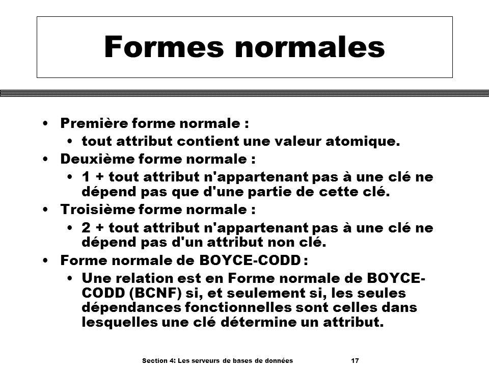 Section 4: Les serveurs de bases de données 17 Formes normales Première forme normale : tout attribut contient une valeur atomique. Deuxième forme nor