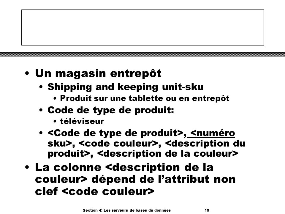 Section 4: Les serveurs de bases de données 19 Un magasin entrepôt Shipping and keeping unit-sku Produit sur une tablette ou en entrepôt Code de type