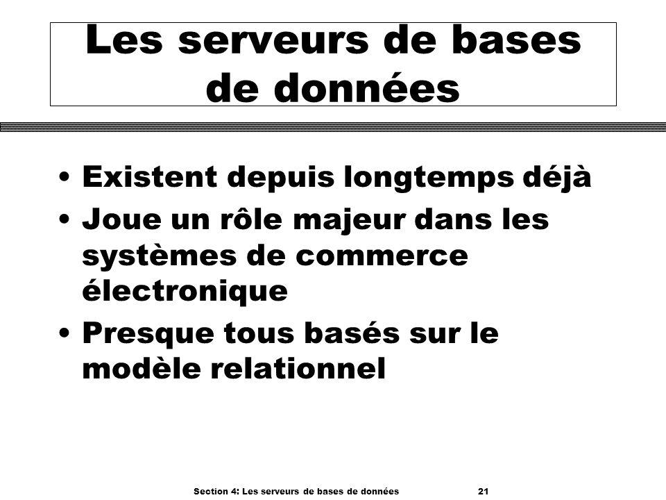 Section 4: Les serveurs de bases de données 21 Les serveurs de bases de données Existent depuis longtemps déjà Joue un rôle majeur dans les systèmes d