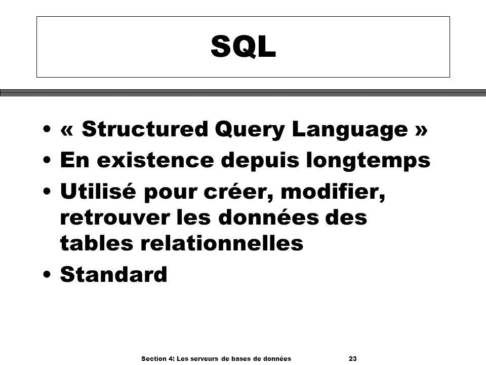 Section 4: Les serveurs de bases de données 23 SQL « Structured Query Language » En existence depuis longtemps Utilisé pour créer, modifier, retrouver